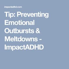 Tip: Preventing Emotional Outbursts & Meltdowns - ImpactADHD
