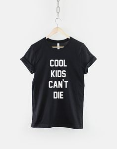 Cool Kids Cant Die Fashion Slogan T-Shirt by ResilienceStreetwear