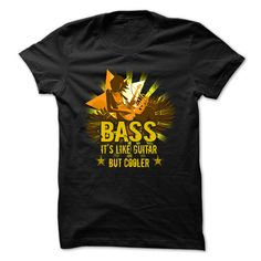 Guitar T-Shirt - Bass, Its Like Guitar But Cooler T-Shirts, Hoodies, Sweaters