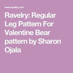 Ravelry: Regular Leg Pattern For Valentine Bear pattern by Sharon Ojala