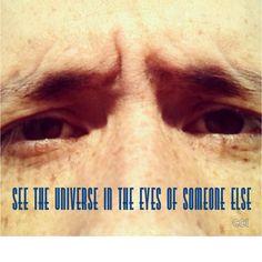 """""""Veja o universo nos olhos de um outro alguém!"""""""