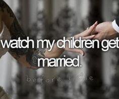 Watch My Children Get Married - Bucketlist