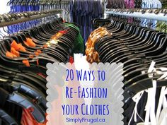 You deserve a new a wardrobe. But your clothes deserve a second life. Re-fashion them: turn a sweater into socks, or a man's shirt into a skirt.