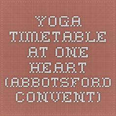 Yoga Timetable at One Heart (Abbotsford Convent)