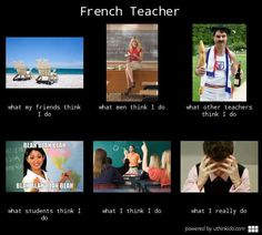 French teacher, What people think I do, What I really do meme image - uthinkido.com