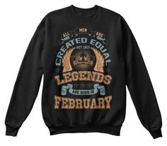 Legends Are Born In February Sweater Black Sweatshirt Front