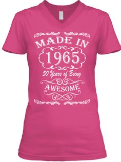 Made in 1965 - 50 years of being Awesome | Teespring