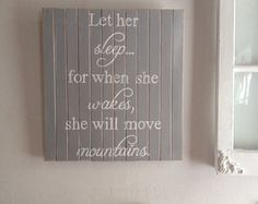 Paris Grey nursery sign ~ art: Let her sleep... for when she wakes, she will move mountains.