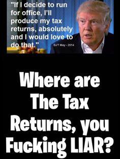 Well? Comrade Trump where are the tax returns? Liar, liar!