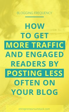 How to Get More Traffic and Engaged Readers by Posting Less Business Tips, Online Business, How To Start A Blog, How To Get, Thing 1, Content Marketing Strategy, Blog Topics, Blogger Tips, Online Marketing