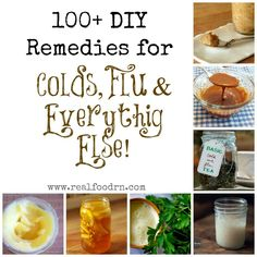 100+ DIY Remedied for Colds, Flu & Everything Else. Perfect to have on hand for back to school. Homemade Remedies for everything that ails you!