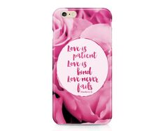 This pretty phone case features a pretty pink roses with a portion of Scripture from 1 Corinthians 13: Love is patient, love is kind, love never fails.  AVAILABLE DEVICE SIZES: iPhone 7 Plus (tough option only) iPhone 7 iPhone 6S Plus iPhone 6S iPhone 6 Plus iPhone 6 iPhone 5/5S iPhone 5C iPhone 4/4S Samsung Galaxy 7 Edge (tough option only) Samsung Galaxy 7 (tough option only) Samsung Galaxy 6 Samsung Galaxy 6 Edge (tough option only) Samsung Galaxy 6 Edge Plus (tough option only) Samsung…