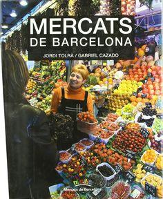 Mercats de Barcelona / Jordi Tolrà i Mabilon, Gabriel Cazado Hodara