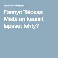 Fannyn Talossa: Mistä on kauniit lapaset tehty?