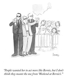 "Hillary Clinton. Love this cartoon about Hillary's health problems: ""People wanted her to act more like Bernie, but I don't think they meant the one from 'Weekend at Bernie's.'"" Source: The New Yorker, 12 Sept 2016."