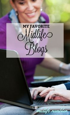 I follow a ton of other midlife blogs and I'm always finding more that I love. Here are just a few that I like.