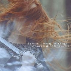 'She wasn't looking for a Knight she was looking for a sword' @atticuspoetry #atticuspoetry pc: @thequotethief