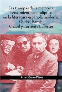 Las trampas de la memoria : pensamiento apocalíptico en la literatura española moderna : Galdós, Baroja, Chacel y Torrente Ballester / por Ana Gómez-Pérez