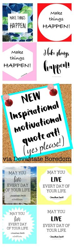 awesome free printables to motivate you to tackle goals and progress! -- Free inspirational and motivational printables - quote art for your fridge, mirror, or gallery wall! Make Things Happen and May You Live Every Day of Your Life by Jonathan Swift - various colors and designs to choose from. Jump start your goals by printing these typographic posters, and then join the Life of Intention community link-up! via Devastate Boredom