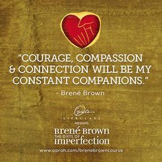 """Courage, Compassion & Connection Will Be..."" Brené Brown #OLCBreneCourse http://bit.ly/brenecourse pic.twitter.com/y1NJdgL9v9"