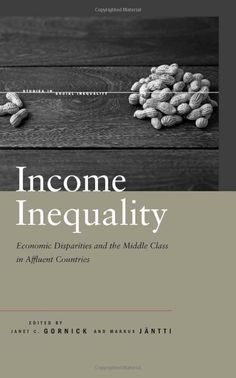 Income Inequality: Economic Disparities and the Middle Class in Affluent Countries (Studies in Social Inequality): Janet Gornick, Markus Jan...