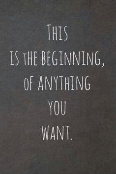 This is the beginning, of anything you want. Picture Quotes.