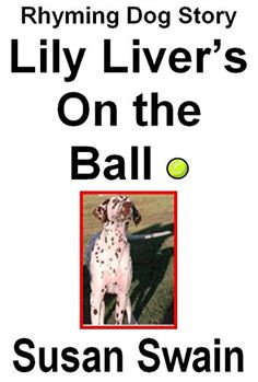 Lily Liver's On the Ball: Rhyming Dog Story (Lily Liver Series Book 1)