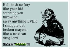 Hell hath no fury like your kid catching you throwing away anything EVER.I smuggle out broken crayons like a mexican drug lord.