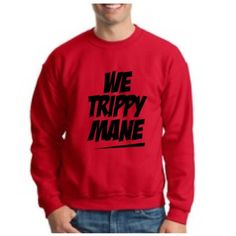 We TRIPPY MANE Crewneck Sweatshirt Drake Lil Wayne Wiz Khalifa Funny Rap Hip Hop YMCMB YOLO Crewneck Sweatshirt Large Red