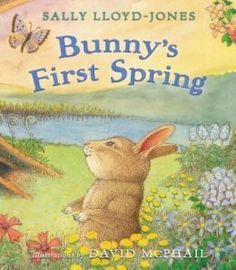 Bunny's First Spring by Sally Lloyd-Jones. Puzzled and even frightened by seasonal changes, a little rabbit discovers the joy of the return of spring. (2/24/15)