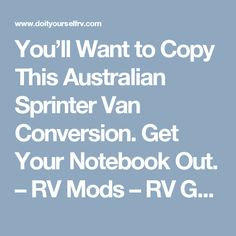 You'll Want to Copy This Australian Sprinter Van Conversion. Get Your Notebook Out. – RV Mods – RV Guides – RV Tips | DoItYourselfRV