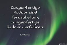 Zungenfertige Redner sind fernzuhalten; zungenfertige Redner verführen. ... gefunden auf https://www.geheimekraft.de/spruch/461