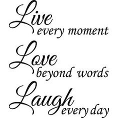 Live, Love, Laugh The words my mom lived by, and taught us to live by them :) missing her each and everyday especially the days where I need a mom or at least a mother figure to look up to and have no one :( those are the hardest days to get passed. Short Inspirational Quotes, Great Quotes, Quotes To Live By, Me Quotes, Motivational Quotes, Style Quotes, Qoutes, Live Laugh Love Quotes, Laugh Quotes