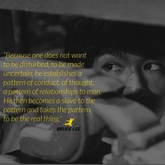 """7,166 Likes, 40 Comments - Bruce Lee (@brucelee) on Instagram: """"""""Because one does not want to be disturbed, to be made uncertain, he establishes a pattern of…"""""""