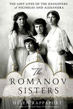 HISTORY & BIOGRAPHY: The Romanov Sisters by Helen Rappaport | The Best Books Of 2014, According To Goodreads Users