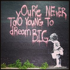 never too [insert any adjective] to dream big! #inspirationalstreetart
