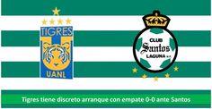Tigres tiene discreto arranque con empate 0-0 ante Santos