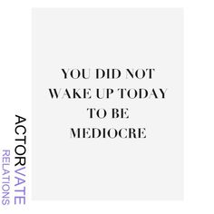 'You did not wake up today to be mediocre'