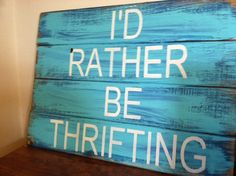 """I'd rather be Thrifting hand-painted wood sign 14""""tall and 19 1/2"""" wide"""