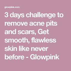 3 days challenge to remove acne pits and scars, Get smooth, flawless skin like never before - Glowpink