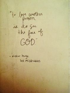 to love another person is to see the face of God. want this as a tattoo. one of my favorite musical lines of all time!! by katy perryness