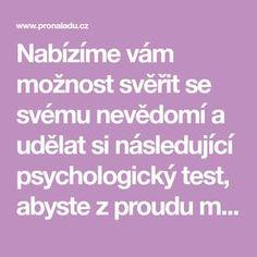 Nabízíme vám možnost svěřit se svému nevědomí a udělat si následující psychologický test, abyste z proudu myšlenek vylovili právě to slovo, které odhalí zdroj vašich životních potíží.