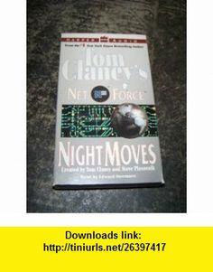 Tom Clancys Net Force Night Moves Tom Clancy, Steve Pieczenik ,   ,  , ASIN: B005Y3LCJQ , tutorials , pdf , ebook , torrent , downloads , rapidshare , filesonic , hotfile , megaupload , fileserve
