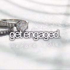 """I would love to, but """"get engaged before I die"""" is somewhat redundant. I wouldn't get engaged AFTER I die. The Bucket List, Bucket List Before I Die, Bucket List For Couples, Couple Goals Bucket Lists, Fun Bucket, Just Girly Things, Things I Want, Random Things, Romantic Things"""