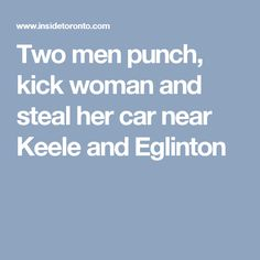 Two men punch, kick woman and steal her car near Keele and Eglinton