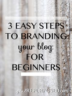 3 easy-to-do principles for branding your blog when you are a beginner blogger and don't know anything. -- http://girlrepurposed.com/blog-branding-for-beginners/