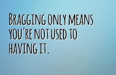- 25 Quotes about Bragging to Learn How to Stay Humble - EnkiQuotes Quotable Quotes, Wisdom Quotes, True Quotes, Great Quotes, Words Quotes, Funny Quotes, Inspirational Quotes, Sayings, Stay Humble Quotes