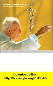 Pope John Paul II Reaching Out Across Borders (Reuters Prentice Hall Series on World Issues) (0076092023371) Journalists of Reuters, Mikhail Gorbachev, Lech Walesa , ISBN-10: 0131408038  , ISBN-13: 978-0131408036 ,  , tutorials , pdf , ebook , torrent , downloads , rapidshare , filesonic , hotfile , megaupload , fileserve