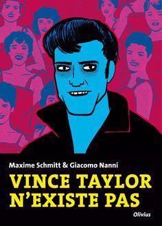 Scmitt & Nanni : Vince Taylor n'existe pas - Ed. Olivius