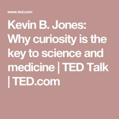 Kevin B. Jones: Why curiosity is the key to science and medicine | TED Talk | TED.com